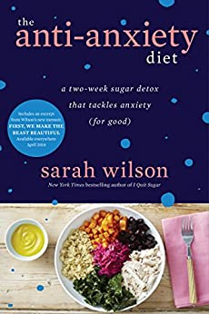 The Anti-Anxiety Diet: A Two-Week Sugar Detox That Tackles Anxiety (For Good) (Kindle Single) by [Wilson, Sarah]