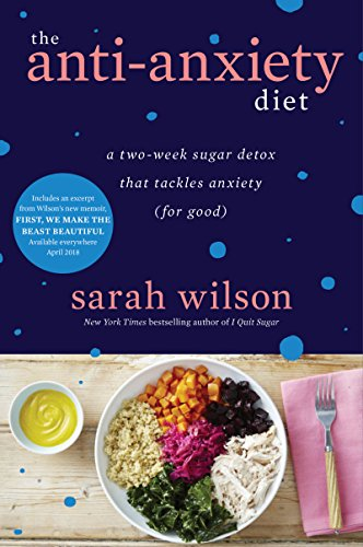 The Anti-Anxiety Diet: A Two-Week Sugar Detox That Tackles Anxiety (For Good) (Kindle Single)