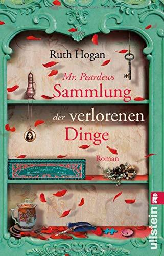 Mr. Peardews Sammlung der verlorenen Dinge: Roman Taschenbuch – 12. Oktober 2018 Ruth Hogan Marion Balkenhol Ullstein Taschenbuch 3548290868