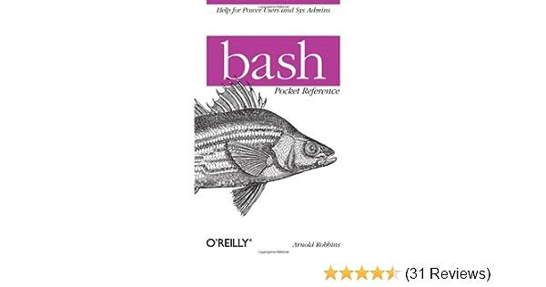 bash Pocket Reference: Arnold Robbins: 9781449387884: Amazon com: Books