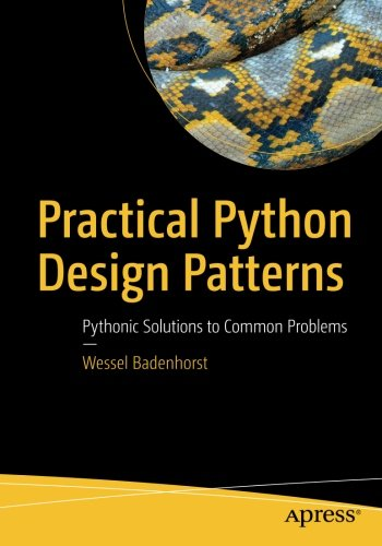 Practical Python Design Patterns: Pythonic Solutions to Common Problems by Apress
