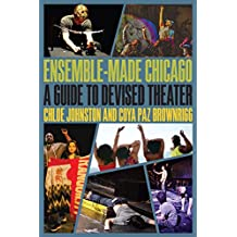 Ensemble-Made Chicago: A Guide to Devised Theater (Second to None: Chicago Stories)