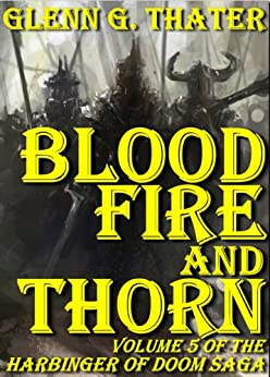 Blood, Fire, and Thorn (Harbinger of Doom - Volume 5) (Harbinger of Doom series) by [Thater, Glenn G.]