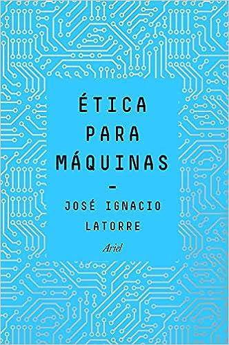 Ética Para Máquinas por José Ignacio Latorre Sentís epub