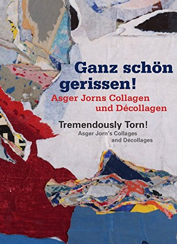 Tremendously Torn! Asger Jorn's Collages and Décollages: Ganz schön gerissen! Asger Jorns Collagen und Décollagen