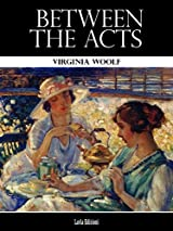 Title Between The Acts Authors Virginia Woolf Publisher LVL Editions Availability Amazon UK CA