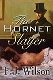 The Hornet Slayer, F. J. Wilson, 1482772485