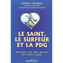 Le saint, le surfeur et la PDG: Donnez vie aux désirs de votre cœur