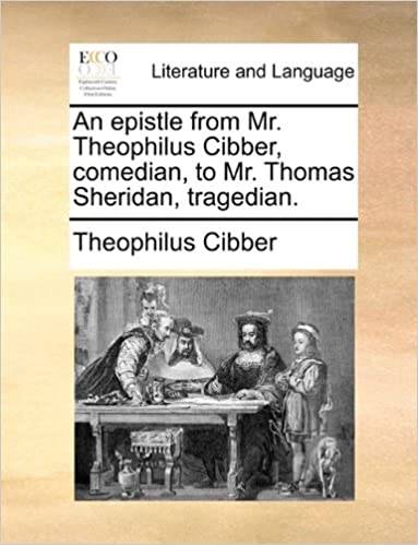 Read online An epistle from Mr. Theophilus Cibber, comedian, to Mr. Thomas Sheridan, tragedian. PDF, azw (Kindle)