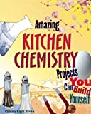 Amazing Kitchen Chemistry Projects, Cynthia Light Brown, 1934670065