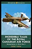 Incredible Tales of the Royal Canadian Air Force, Cynthia J. Faryon, 1554391814