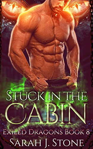 Stuck in the Cabin (Exiled Dragons  Book 8) by [J. Stone, Sarah]