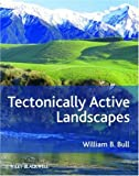Tectonically Active Landscapes, William B. Bull, 1405190124