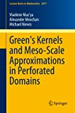 Green's Kernels and Meso-Scale Approximations in Perforated Domains, Maz'ya, Vladimir and Movchan, Alexander, 3319003569