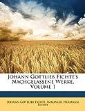 Johann Gottlieb Fichte's Nachgelassene Werke, Johann Gottlieb Fichte and Immanuel Hermann Fichte, 1147719926