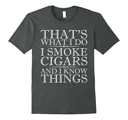 Mens Thats What I Do I Smoke Cigars And I Know Things T Shirt Xl Dark Heather