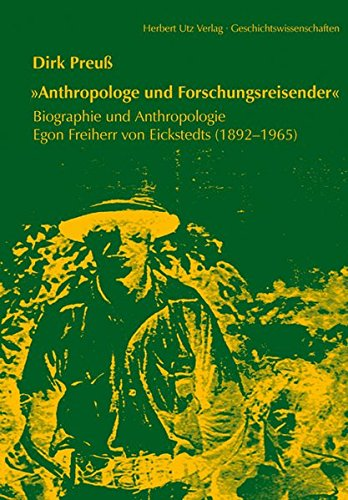 'Anthropologe und Forschungsreisender': Biographie und Anthropologie Egon Freiherr von Eickstedts (1892–1965) (Geschichtswissenschaften) Gebundenes Buch – 6. April 2009 Dirk Preuß Utz Herbert 3831608725