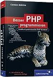 Besser PHP programmieren: Handbuch professioneller PHP-Techniken (Galileo Computing)