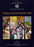 World Cancer Report 2008, P. Boyle and B. Levin, 9283204239