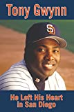 Tony Gwynn: He Left His Heart in San Diego