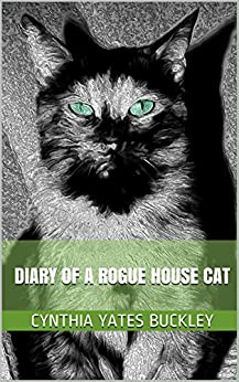 Diary of a Rogue House Cat by [Buckley, Cynthia Yates]