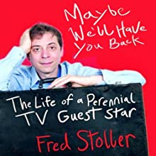 Maybe We'll Have You Back: The Life of a Perennial TV Guest Star Audiobook by Fred Stoller Narrated by Ray Chase