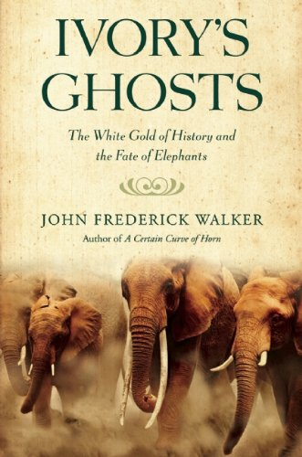 383d54244 Ivory s Ghosts  The White Gold of History and the Fate of Elephants ...