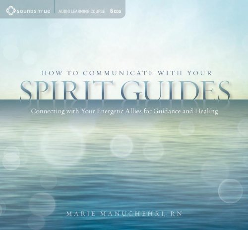 How to Communicate with Your Spirit Guides: Connecting with Your Energetic Allies for Guidance and Healing by Sounds True