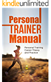 Personal Trainer Manual: Personal Training Career Theory and Practice (Personal Training Business, Fitness Professionals Book 1)