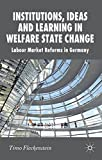 img - for Institutions, Ideas and Learning in Welfare State Change: Labour Market Reforms in Germany (New Perspectives in German Political Studies) book / textbook / text book