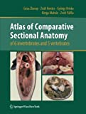 img - for Atlas of Comparative Sectional Anatomy of 6 invertebrates and 5 vertebrates book / textbook / text book