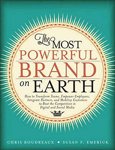The Most Powerful Brand On Earth: How to Transform Teams, Empower Employees, Integrate Partners, and Mobilize Customers
