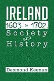 Ireland 1603-1702, Society and History, Desmond Keenan, 1479779199