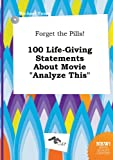 Forget the Pills! 100 Life-Giving Statements about Movie Analyze This