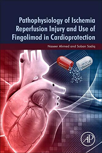 Pathophysiology of Ischemia Reperfusion Injury and Use of Fingolimod in Cardioprotection Naseer Ahmed MD  PhD