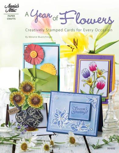 A Year of Flowers: Creative, Stamped Cards for Every Occasion by Annie's