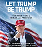 Kyпить Let Trump Be Trump: The Inside Story of His Rise to the Presidency на Amazon.com