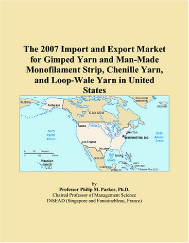 The 2007 Import and Export Market for Gimped Yarn and Man-Made Monofilament Strip, Chenille Yarn, and Loop-Wale Yarn in United ()