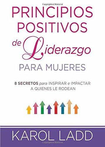 Download Principios positivos de liderazgo para mujeres: 8 secretos para inspirar e impactar a quienes le rodean (Spanish Edition) pdf epub