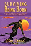 Surviving Being Born, Glen Conrad, 1477129308