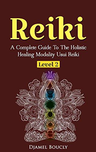 reiki-reiki-for-beginners-a-complete-guide-to-the-holistic-healing-modality-usui-reiki-level-2-free-