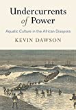 img - for Undercurrents of Power: Aquatic Culture in the African Diaspora (The Early Modern Americas) book / textbook / text book