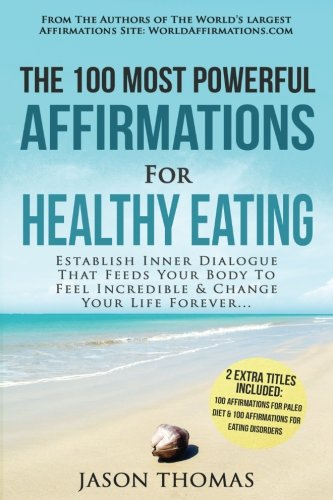 Affirmation  The 100 Most Powerful Affirmations for Healthy Eating  2 Amazing Affirmative Bonus Books Included for Paleo Diet & Eating Disorders: ... Dialogue That Feeds Your Body (Volume 52) ebook