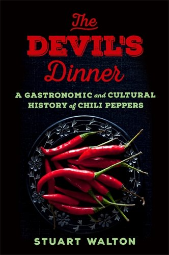 The Devil's Dinner: A Gastronomic and Cultural History of Chili Peppers by Stuart Walton
