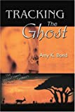 Tracking the Ghost, Amy Bond, 0595363520
