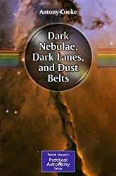 Dark Nebulae, Dark Lanes, and Dust Belts (The Patrick Moore Practical Astronomy Series)