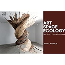 Art, Space, Ecology: Two Views, Twenty Interviews