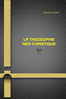LA THEOSOPHIE NEO-CHRISTIQUE (French Edition) by [OUARET, Mouloud]