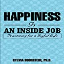 Happiness Is an Inside Job: Practicing for a Joyful Life Audiobook by Sylvia Boorstein Narrated by Pam Ward