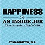 Happiness Is an Inside Job: Practicing for a Joyful Life | Sylvia Boorstein